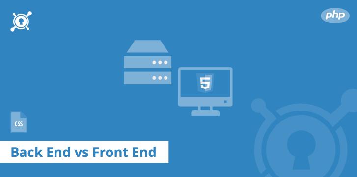 Back End vs Front End Web Development – Exploring Both Sides